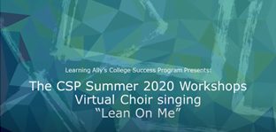 Learning Ally's College Success Program presents the CSP Summer 2020 Workshops Virtual Choir singing