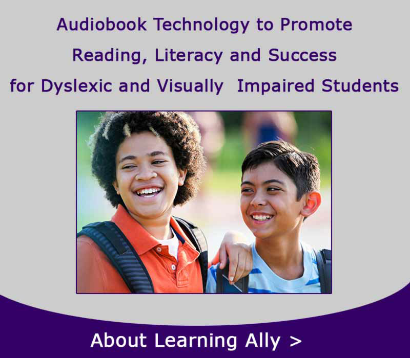 Learning Ally: Audiobook Technology to Promote Reading, Literacy and Success for dyslexic and visually impaired students.